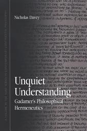 Unquiet Understanding: Gadamer's Philosophical Hermeneutics