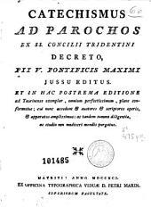Catechismus ad parochos: ex SS. Concilii Tridentini decreto Pii V ... jussu editus et in hac postrema editione ...
