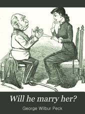 Will He Marry Her?: A Domestic Drama for Home Reading, Performed by Major Penny and a Numerous Staff of Auxiliaries ... The Music by the Twins Themselves