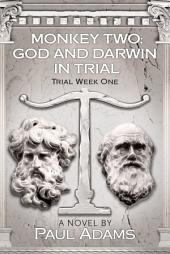 Monkey Two: God and Darwin In Trial: Trial Week One