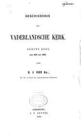 Geschiedenis der Vaderlandsche Kerk: van 630 tot 1842, Volume 1