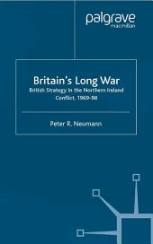 Britain's Long War: British Strategy in the Northern Ireland Conflict 1969–98