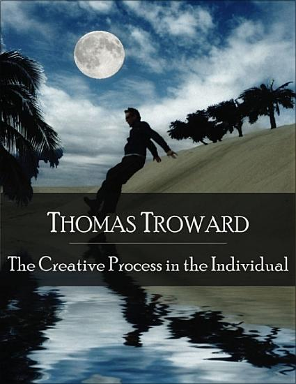 The Creative Process in the Individual  The Secret Edition   Open Your Heart to the Real Power and Magic of Living Faith and Let the Heaven Be in You  Go Deep Inside Yourself and Back  Feel the Crazy and Divine Love and Live for Your Dreams PDF