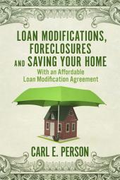 Loan Modifications, Foreclosures and Saving Your Home: With an Affordable Loan Modification Agreement