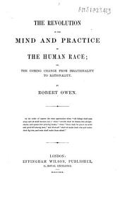 The Revolution in the Mind and Practice of the Human Race: Or, The Coming Change from Irrationality to Rationality
