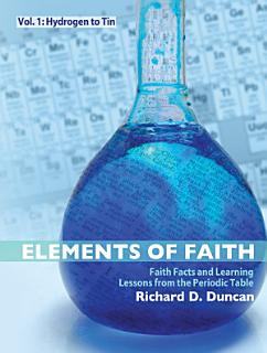 Elements of Faith Vol  1  Hydrogen to Tin Book