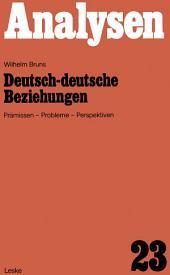 Deutsch-deutsche Beziehungen: Prämissen, Probleme, Perspektiven