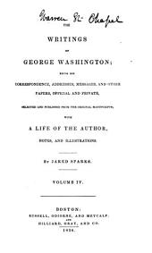 The Writings of George Washington: Being His Correspondence, Addresses, Messages, and Other Papers, Official and Private, Selected and Published from the Original Manuscripts, Volume 4