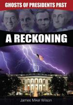 Ghosts of Presidents Past - A Reckoning