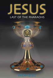 Jesus, Last of the Pharaohs: The Israelites were pharaohs of Egypt.