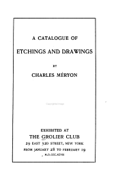 A Catalogue of Etchings and Drawings by Charles Méryon, Exhibited at the Grolier Club ... from January 28 to February 19, M.D.CCC.XCVIII.