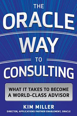 The Oracle Way to Consulting  What it Takes to Become a World Class Advisor