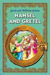 Hansel and Gretel: An Illustrated Classic Fairy Tale for Kids by brothers Grimm