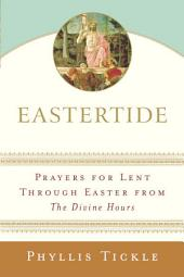 Eastertide: Prayers for Lent Through Easter from The Divine Hours