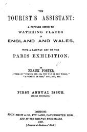 The Tourist's Assistant: a Popular Guide to Watering Places in England and Wales, with a Railway Key to the Paris Exhibition ... First Annual Issue. (Third Thousand.).