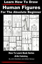Learn How to Draw Human Figures - For the Absolute Beginner