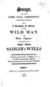 Songs, and other Vocal Compositions, with the plot of the piece, and a description of the scenery, in the Wild Man or, water pageant, etc