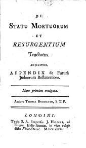 De Statu Mortuorum et Resugentium Tractatus Adjicitus Appendix de futurá Judacorum Restauratione