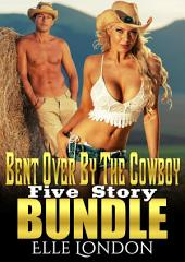 Bent Over By The Cowboy: Five Story Bundle