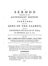 A Sermon preached at the Anniversary Meeting of the Stewards of the Sons of the clergy ... May 10, 1810 ... To which are added lists of the nobility, clergy, and gentry, who have been stewards ... together with the names of the preachers ... since the year 1721