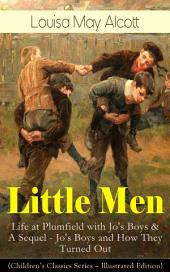 Little Men: Life at Plumfield with Jo's Boys & A Sequel - Jo's Boys and How They Turned Out (Children's Classics Series – Illustrated Edition)