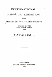 International Medallic Exhibition of the American Numismatic Society: Opening on the Twelfth of March, 1910. Catalogue