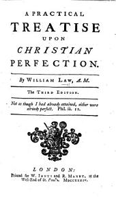 A Practical Treatise upon Christian Perfection ... The third edition