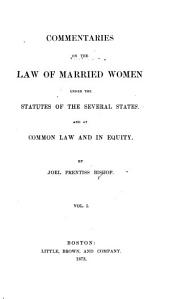 Commentaries on the Law of Married Women: Under the Statutes of the Several States, and at Common Law and in Equity, Volume 1
