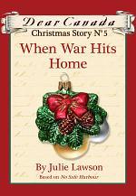 Dear Canada Christmas Story No. 5: When War Hits Home