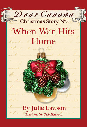 Dear Canada Christmas Story No  5  When War Hits Home