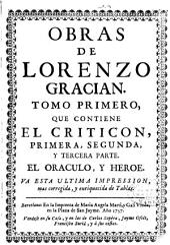Obras de Lorenzo Gracian: Que contiene El criticon, primera, segunda, y tercera parte, El oraculo, y Heroe
