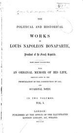 The Political and Historical Works of Louis Napoleon Bonaparte ...: Political life of Prince Louis Napoleon Bonaparte