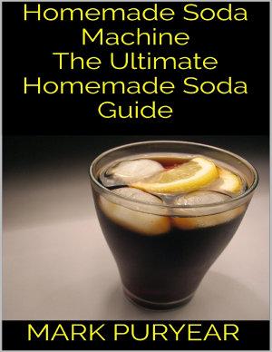 Homemade Soda Machine  The Ultimate Homemade Soda Guide PDF