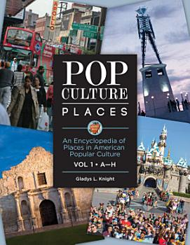 Pop Culture Places  An Encyclopedia of Places in American Popular Culture  3 volumes  PDF