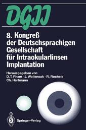 8. Kongreß der Deutschsprachigen Gesellschaft für Intraokularlinsen Implantation: 19. bis 20. März 1994, Berlin