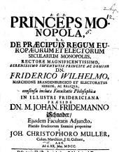 Princeps monopoli: h.e. de praecipuis regum Europaeorum et electorum secularium monopoliis