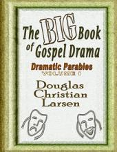 The Big Book of Gospel Drama - Dramatic Parables -: Volume 1