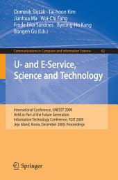 U- and E-Service, Science and Technology: International Conference, UNESST 2009, Held as Part of the Future Generation Information Technology Conference, FGIT 2009, Jeju Island, Korea, December 10-12, 2009, Proceedings