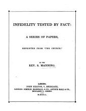 "Infidelity tested by fact. A series of papers, reprinted from ""The Church."""