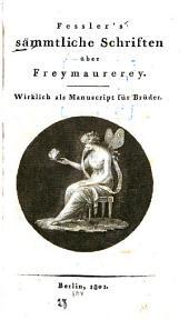 Fessler's sämmtliche Schriften über Freymaurerey: wirklich als Manuscript für Brüder