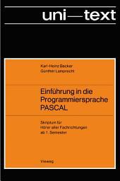 Einführung in die Programmiersprache PASCAL: Skriptum für Hörer aller Fachrichtungen ab 1. Semester