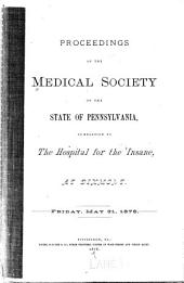 Proceedings of the Medical Society of the State of Pennsylvania in relation to the Hospital for the Insane, at Dixmont, Friday May 31, 1878