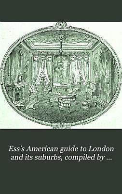 Ess s American guide to London and its suburbs  compiled by Jay Ess PDF