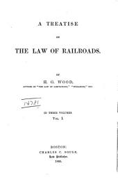 A Treatise on the Law of Railroads: Volume 1