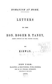Romanism at home: Letters to the Hon. Roger B. Taney