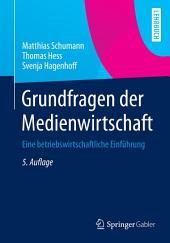 Grundfragen der Medienwirtschaft: Eine betriebswirtschaftliche Einführung, Ausgabe 5