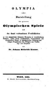 Olympia: oder, Darstellung der grossen Olympischen Spiele und der damit verbundenen Festlichkeiten, so wie sämmtlicher kleineren Olympien in verschiedenen Staaten, nebst einem ausführlichen Verzeichnisse der olympischen Sieger in alphabetischer Ordnung und einigen Fragmenten des Phlegon aus Tralles