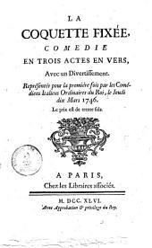 La coquette fixée: comédie en trois actes et en vers ; avec un divertissement