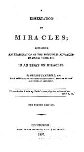 A Dissertation on Miracles: Containing an Examination of the Principles Advanced by David Hume in An Essay on Miracles