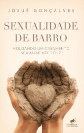 Sexualidade de Barro: Moldando um Casamento Sexualmente Feliz